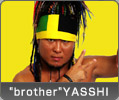 """brother""YASSHI"